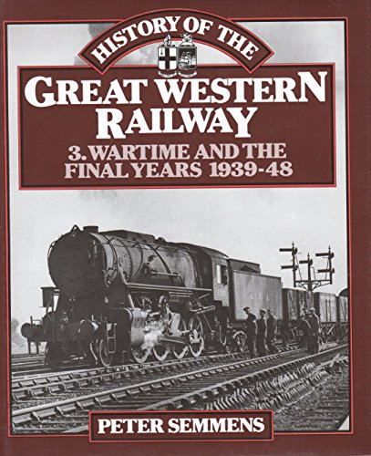 9780043851067: History of the Great Western Railway: volume 3 - Wartime and the final years 1939-48 (Steam Past): v. 3