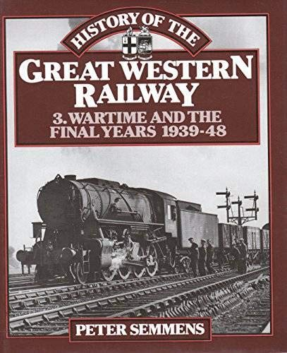 History of the Great Western Railway Volume 3: Wartime and the Final Years 1939-48