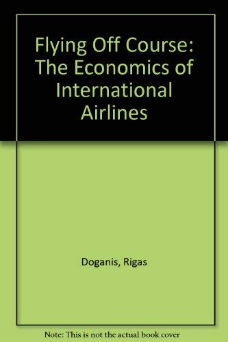 9780043870044: Flying Off Course: The Economics of International Airlines