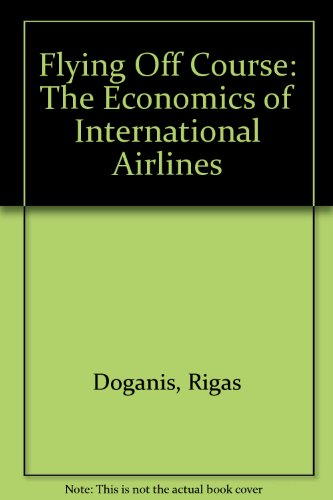 9780043870051: Flying Off Course: The Economics of International Airlines