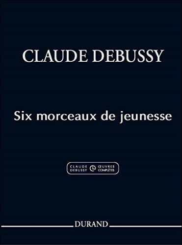 9780044080138: DURAND DEBUSSY CLAUDE - SIX MORCEAUX DE JEUNESSE Classical sheets Piano