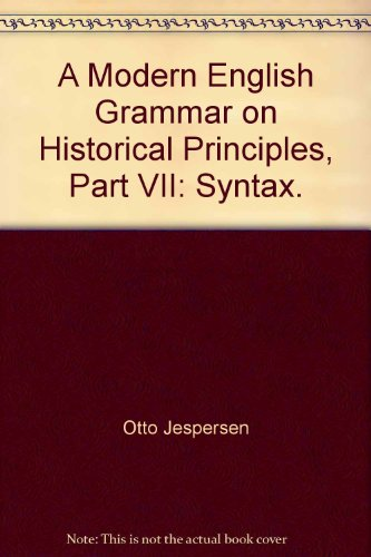 A Modern English Grammar on Historical Principles: Otto Jespersen