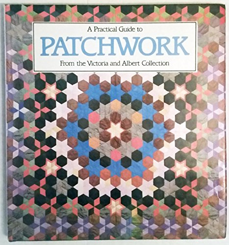 9780044400509: A Practical Guide to PATCHWORK from the Victoria and Albert Museum