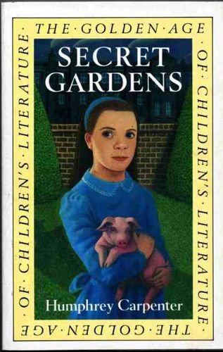 9780044400561: Secret Gardens: A Study of the Golden Age of Children's Literature