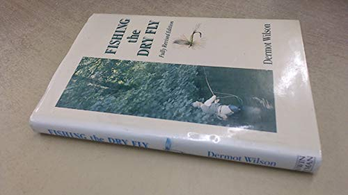 Fishing The Dry Fly: WILSON,DERMOT