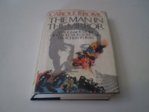 9780044401681: Man In the Mirror: A True Inside Story of Revolution, Love and Treachery In Iran