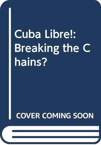 9780044401834: Cuba Libre!: Breaking the Chains?
