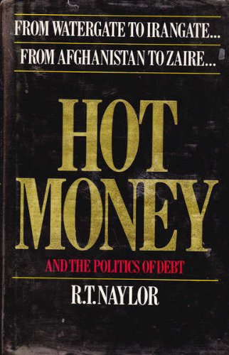 9780044401889: Hot Money and the Politics of Debt: From Watergate to Irangate from Afghanistan to Zaire...