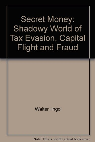9780044401919: Secret Money: The Shadowy World of Tax Evasion, Capital Flight and Fraud