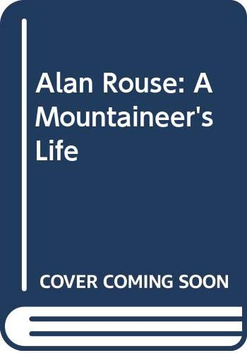 9780044402664: Alan Rouse: A Mountaineer's Life