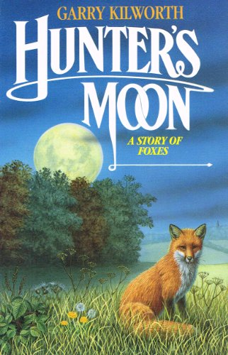 Hunter's Moon: A Story of Foxes: Kilworth, Garry