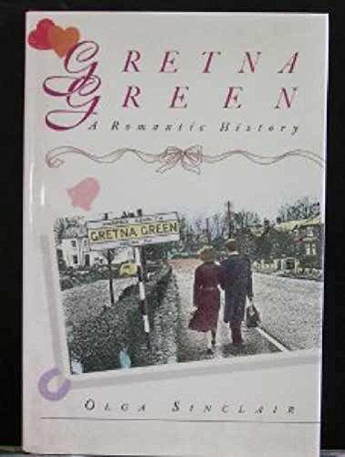 Gretna Green : A Romantic History: Sinclair, Olga (SIGNED)