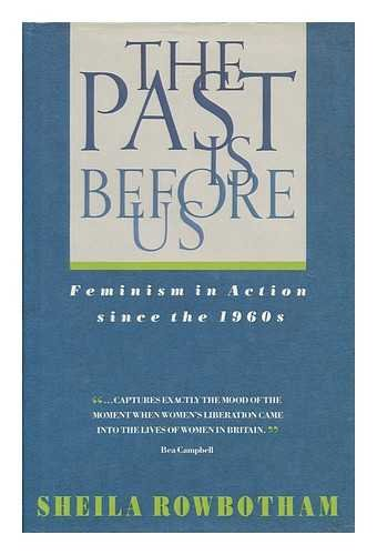 9780044403654: The Past Is Before Us: Feminism in Action Since the 1960s