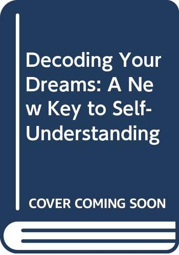 9780044403708: Decoding Your Dreams: A New Key to Self-Understanding