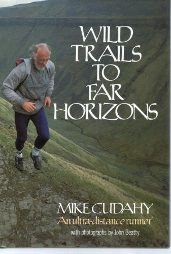 9780044403814: Wild Trails to Far Horizons: Ultra-distance Runner