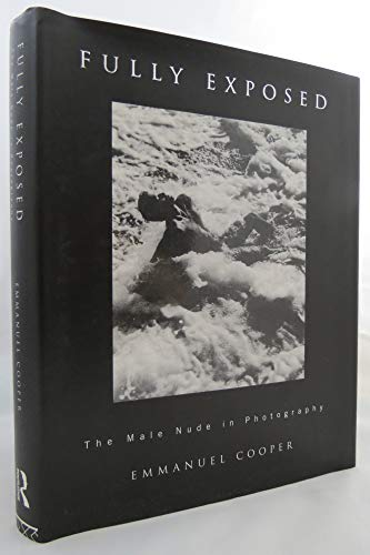 9780044404125: Fully Exposed: The Male Nude in Photography