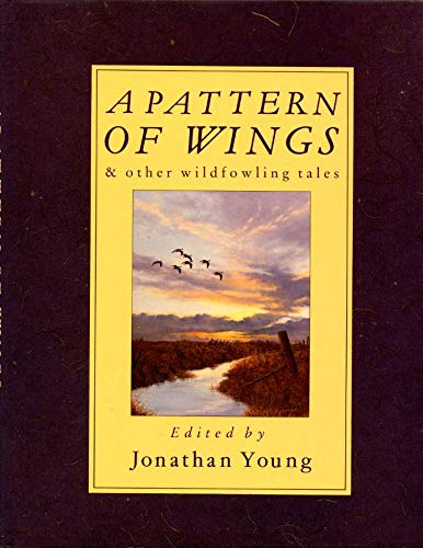 A PATTERN OF WINGS, AND OTHER WILDFOWLING: Young, Jonathan (edit).