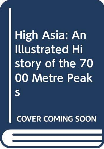 9780044404804: High Asia: An Illustrated History of the 7000 Metre Peaks