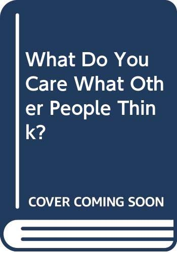 9780044405283: What Do You Care What Other People Think?