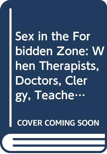 9780044405849: Sex in the Forbidden Zone: When Therapists, Doctors, Clergy, Teachers and Other Men in Power Betray Women's Trust