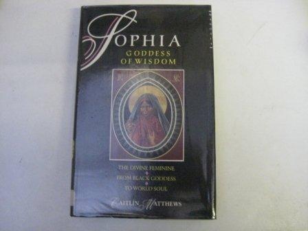 9780044405894: Sophia - Goddess of Wisdom: The Divine Feminine from Black Goddess to World Soul