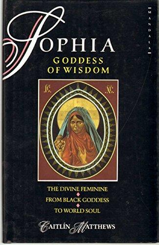 9780044405900: Sophia, Goddess of Wisdom: The Divine Feminine from Black Goddess to World Soul (Mandala Books)