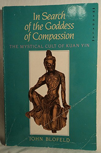 9780044406518: In Search of the Goddess of Compassion: Mystical Cult of Kuan Yin (Mandala Books)