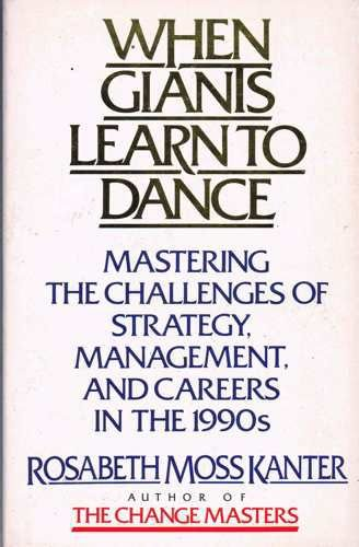 9780044406709: When Giants Learn to Dance: Managing the Challenges of Strategy, Management and Careers in the 1990's