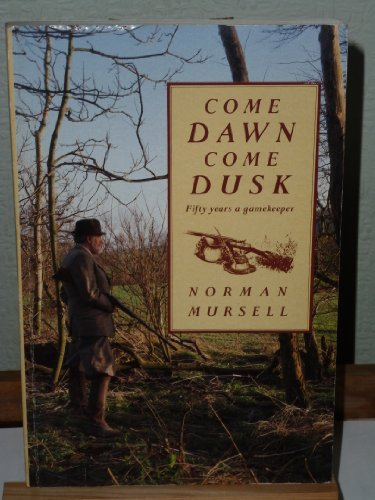 9780044407447: Come Dawn, Come Dusk: Fifty Years a Gamekeeper