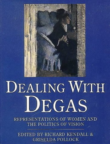 9780044407812: Dealing with Degas: Representations of Women and the Politics of Vision
