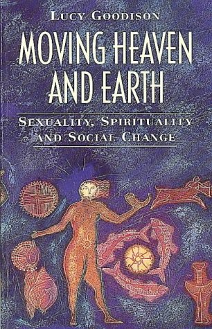 9780044408611: Moving Heaven and Earth: Sexuality, Spirituality and Social Change