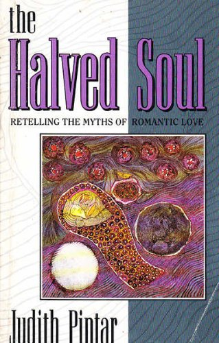 9780044408680: The Halved Soul: Retelling the Myths of Romantic Love