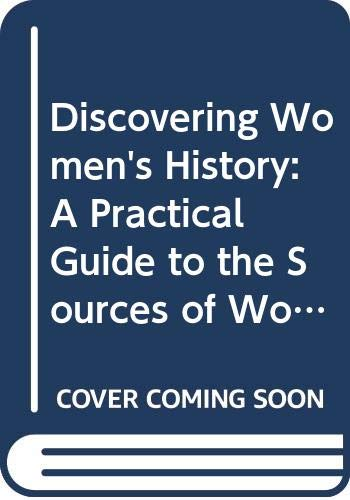 9780044408758: Discovering Women's History: A Practical Guide to the Sources of Women's History, 1800-1945