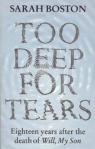 9780044408918: Too Deep for Tears: Eighteen Years After the Death of Will, My Son