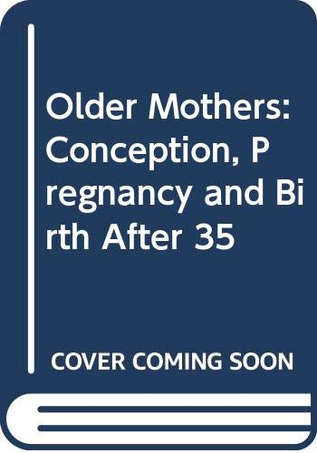 9780044409069: Older Mothers: Conception, Pregnancy and Birth After 35