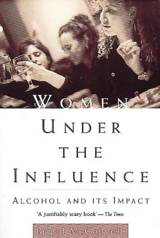 9780044409199: Women Under the Influence: Alcohol and Its Impact