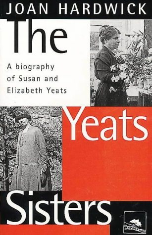 9780044409243: The Yeats Sisters: Biography of Susan and Elizabeth Yeats