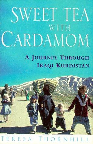 9780044409847: Sweet Tea with Cardamom: A Journey Through Iraqi Kurdistan