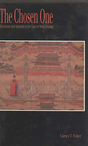 9780044421139: The Chosen One: Succession and Adoption in the Court of Ming Shizong (Feh/Asaa East Asia Series)