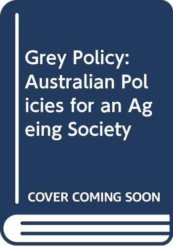 GREY POLICY:AUSTRALIAN POLICIES FOR AN AGEING SOCIETY
