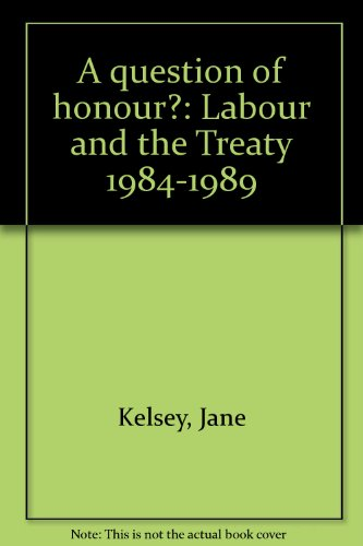 9780044421719: A question of honour?: Labour and the treaty 1984-1989