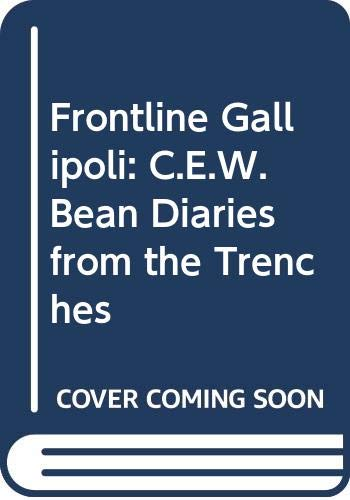 9780044422112: Frontline Gallipoli: C.E.W. Bean Diaries from the Trenches