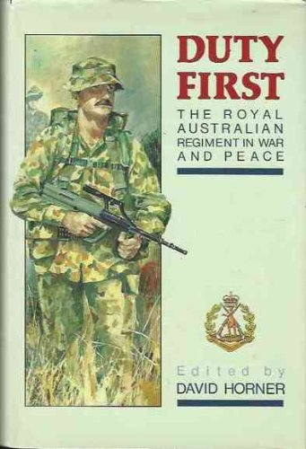 Duty First The Royal Australian Regiment in War and Peace