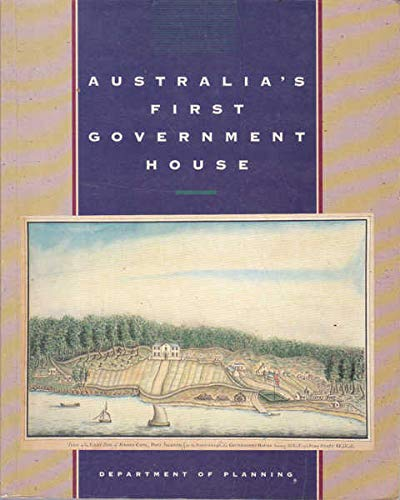Australia's First Government House: Proudfoot, Helen, Anne Bickford, Brian Egloss & Robyn ...