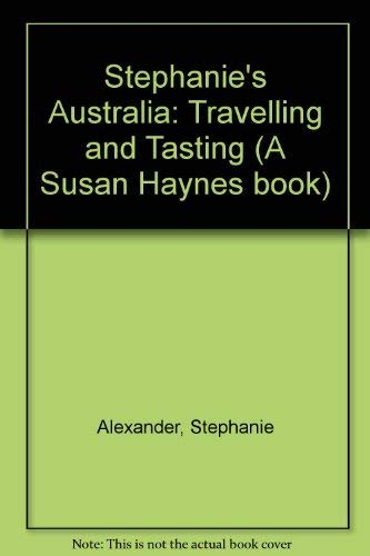 Stephanie'S Australia: Travelling and Tasting (A Susan: Alexander, Stephanie