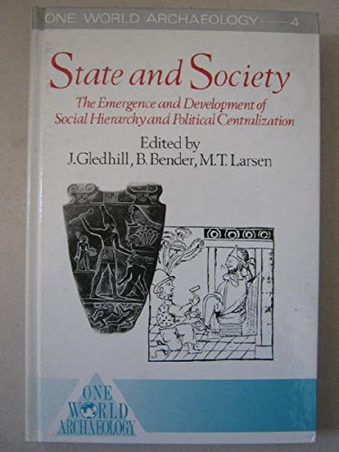 9780044450238: State and Society: The Emergence and Development of Social Hierarchy and Political Centralization (One World Archaeology, Vol 4)