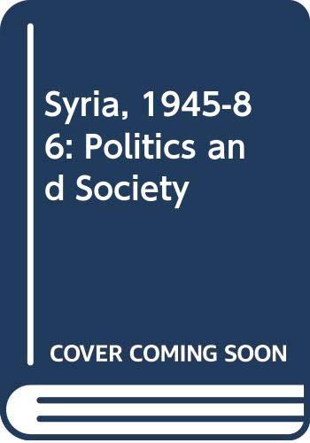 9780044450399: Syria, 1945-86: Politics and Society