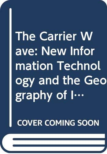 9780044450818: The Carrier Wave: New Information Technology and the Geography of Innovation, 1846-2003