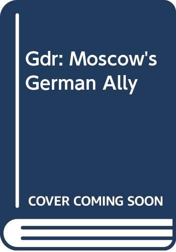 9780044450955: GDR: Moscow's German Ally