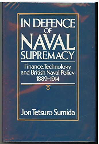 9780044451044: In Defence of Naval Supremacy: Finance, Technology and British Naval Policy, 1889-1914